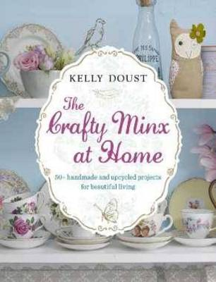 The Crafty Minx at Home by Kelly Doust