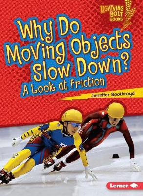 Why Do Moving Objects Slow Down? by Jennifer Boothroyd