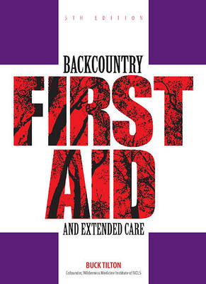 Backcountry First Aid and Extended Care by Buck Tilton
