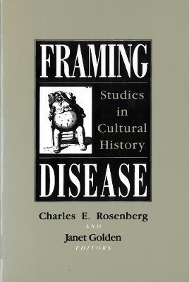 Framing Disease : Studies in Cultural History by Charles E. Rosenberg