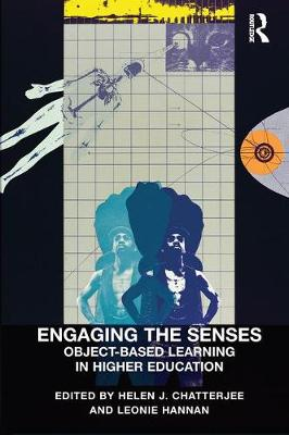 Engaging the Senses: Object-Based Learning in Higher Education by Helen J. Chatterjee