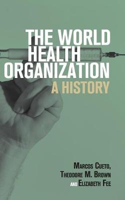 The World Health Organization: A History by Marcos Cueto