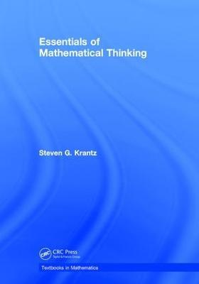Essentials of Mathematical Thinking by Steven G. Krantz