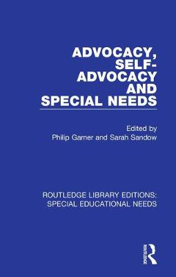 Advocacy, Self-Advocacy and Special Needs by Philip Garner
