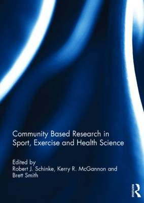 Community based research in sport, exercise and health science by Robert J. Schinke