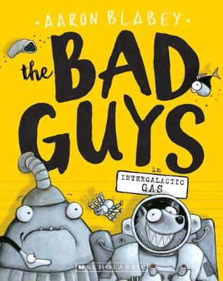 The Bad Guys in Intergalactic Gas by Aaron Blabey