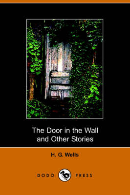 The Door in the Wall and Other Stories by H G Wells