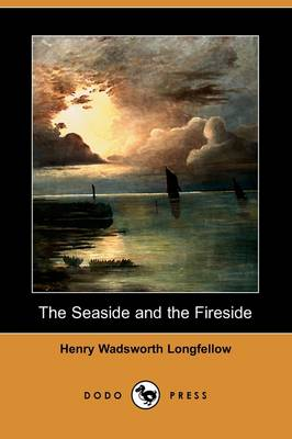 The Seaside and the Fireside (Dodo Press) by Henry Wadsworth Longfellow