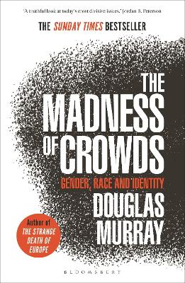 The Madness of Crowds: Gender, Race and Identity; THE SUNDAY TIMES BESTSELLER by Douglas Murray