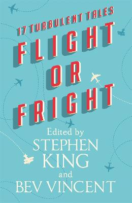 Flight or Fright: 17 Turbulent Tales Edited by Stephen King and Bev Vincent book