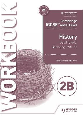 Cambridge IGCSE and O Level History Workbook 2B - Depth study:  Germany, 1918-45 book