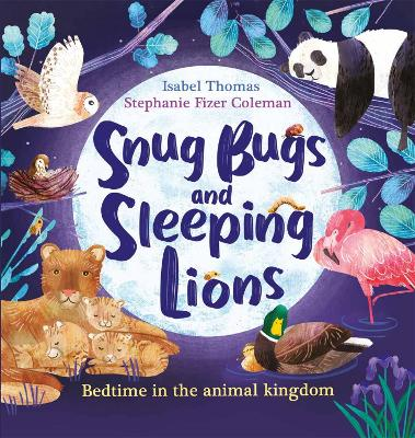 Snug Bugs and Sleeping Lions: Bedtime in the Animal Kingdom by Stephanie Fizer Coleman