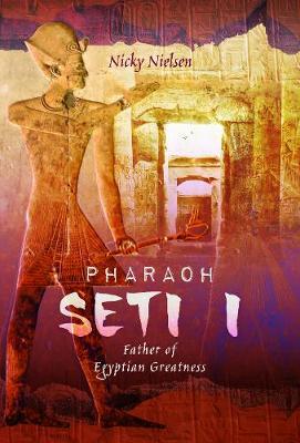 Pharaoh Seti I: Father of Egyptian Greatness book