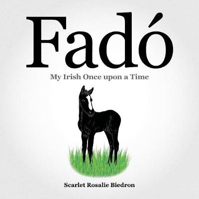 Fado: My Irish Once Upon a Time by Scarlet Rosalie Biedron