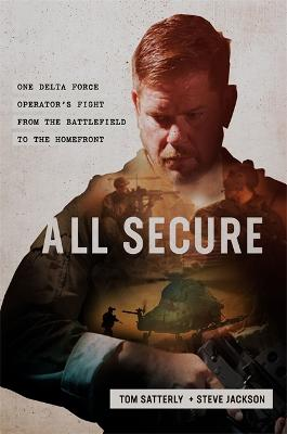 All Secure: A Special Operations Soldier's Fight to Survive on the Battlefield and the Homefront by Steve Jackson
