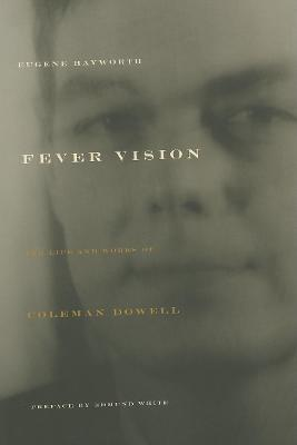 Fever Vision: The Life and Works of Coleman Dowell by Eugene Hayworth