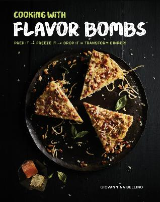 Cooking with Flavor Bombs by Giovannina Bellino