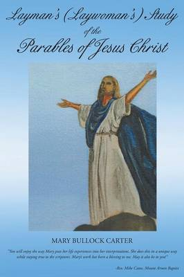 Layman's (Laywoman's) Study of the Parables of Jesus Christ by Mary Bullock Carter