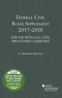 Federal Civil Rules Supplement, 2017-2018 by Adam B. Spencer