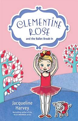 Clementine Rose and the Ballet Break-In 8 by Jacqueline Harvey