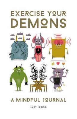 Exercise Your Demons: A Mindful Journal by Lucy Irving