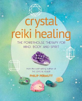 Crystal Reiki Healing: The Powerhouse Therapy for Mind, Body, and Spirit book