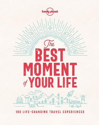 The Best Moment Of Your Life by Lonely Planet