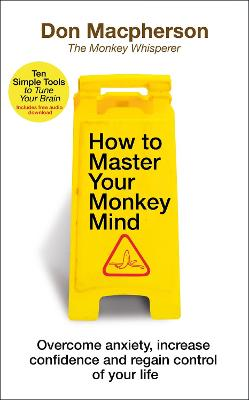 How to Master Your Monkey Mind: Overcome anxiety, increase confidence and regain control of your life book