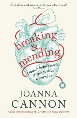 Breaking & Mending: A junior doctor's stories of compassion & burnout by Joanna Cannon