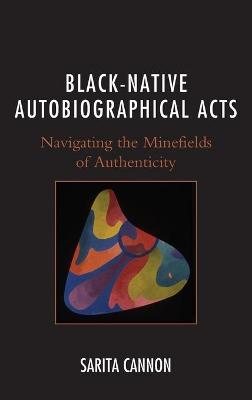Black-Native Autobiographical Acts: Navigating the Minefields of Authenticity book