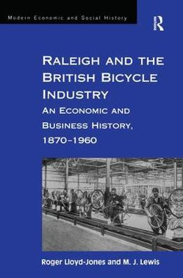 Raleigh and the British Bicycle Industry by Roger Lloyd-Jones