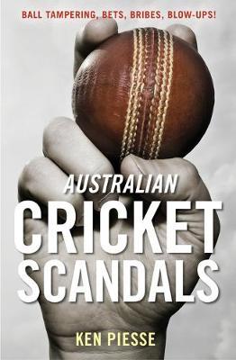 Australian Cricket Scandals: Ball Tampering, Bets, Bribes, Blow-Ups book
