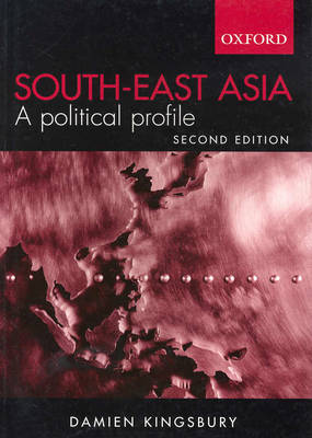 South East Asia: A Political Profile by Damien Kingsbury