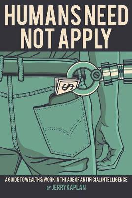 Humans Need Not Apply by Jerry Kaplan