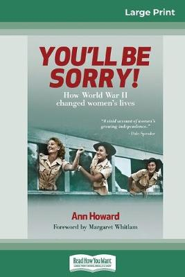 You'll Be Sorry: How World War II changed women's lives (16pt Large Print Edition) by Ann Howard