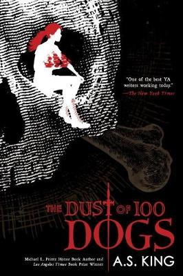 The Dust of 100 Dogs by A. S. King