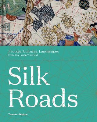 Silk Roads: Peoples, Cultures, Landscapes book