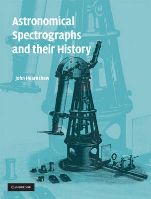 Astronomical Spectrographs and their History by John Hearnshaw