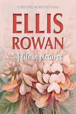 Ellis Rowan: A Life in Pictures by Christine Morton-Evans