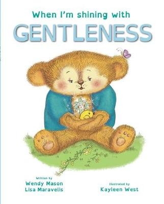 When I'm shining with GENTLENESS: Book 8 by Lisa Maravelis and Illus. by Kayleen West Wendy Mason
