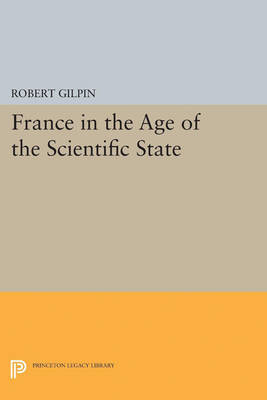 France in the Age of the Scientific State by Robert Gilpin