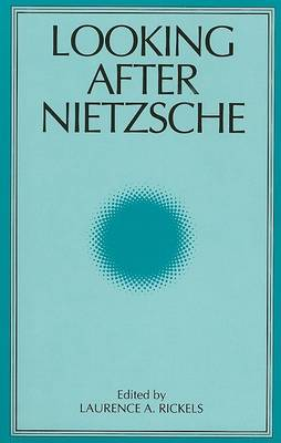 Looking After Nietzsche by Laurence A. Rickels