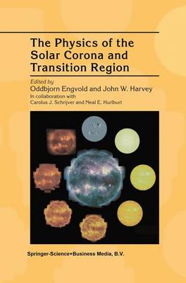 The Physics of the Solar Corona and Transition Region by Oddbjorn Engvold