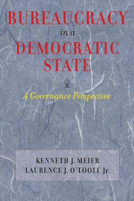 Bureaucracy in a Democratic State by Kenneth J. Meier