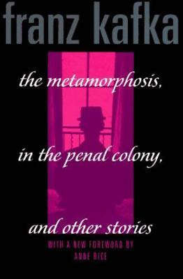 Metamorphosis, Penal Colony & Stories by Franz Kafka