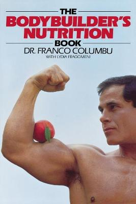 The Bodybuilder's Nutrition Book by Franco Columbo