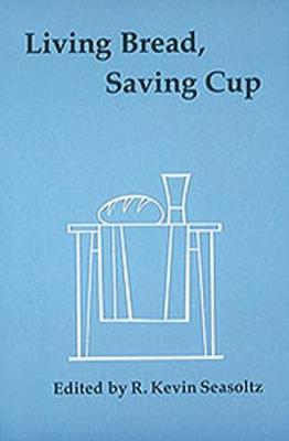 Living Bread, Saving Cup by R. Kevin Seasoltz, OSB