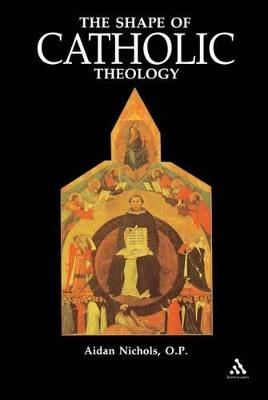 The Shape of Catholic Theology by Aidan Nichols