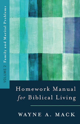 A Homework Manual for Biblical Counseling: Family and Marital Problems by Wayne A Mack
