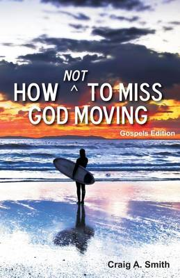 How Not to Miss God Moving (Gospels Edition) by Craig a Smith